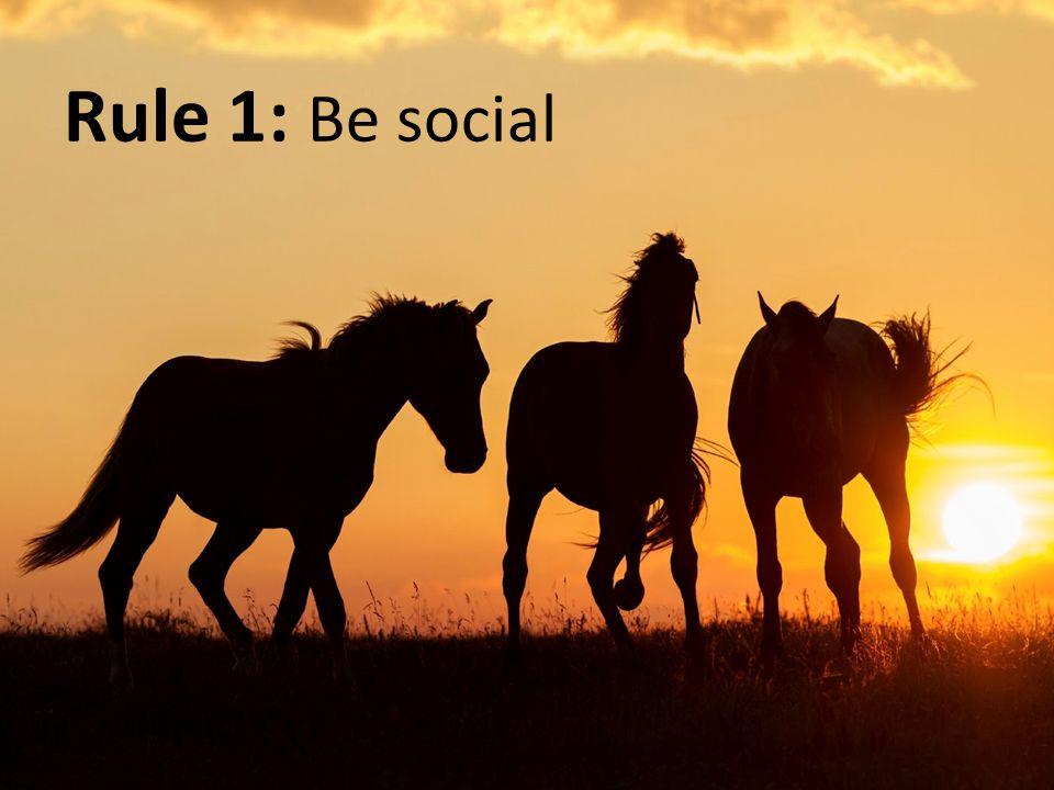 Rule 1: Be social