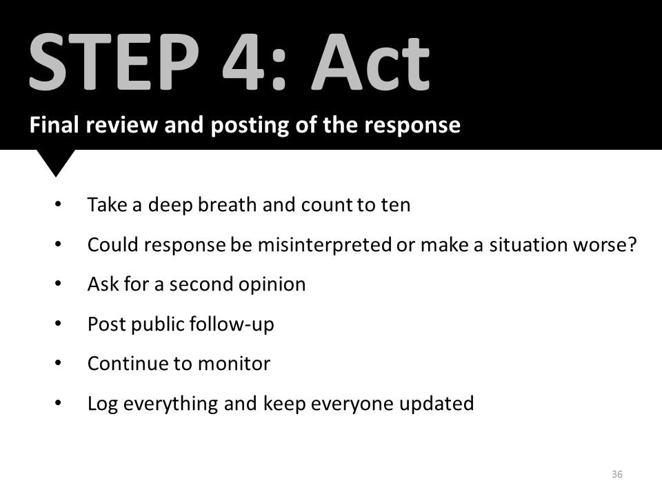 36 STEP 4: Act Take a deep breath and count to ten Could response be misinterpreted or make a situation worse.