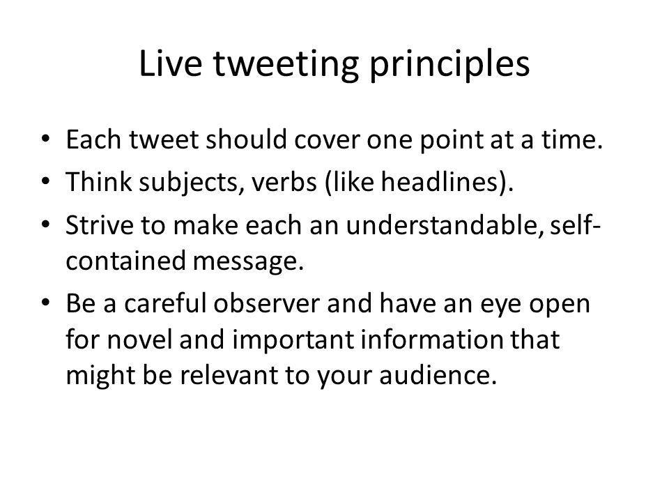 Live tweeting principles Each tweet should cover one point at a time.