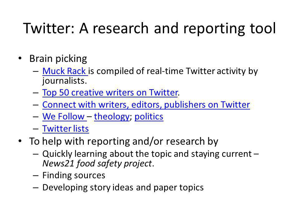 Twitter: A research and reporting tool Brain picking – Muck Rack is compiled of real-time Twitter activity by journalists. Muck Rack – Top 50 creative