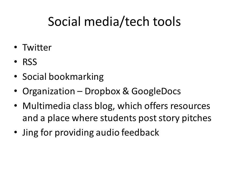 Social media/tech tools Twitter RSS Social bookmarking Organization – Dropbox & GoogleDocs Multimedia class blog, which offers resources and a place w