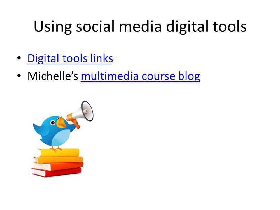 Using social media digital tools Digital tools links Michelles multimedia course blogmultimedia course blog