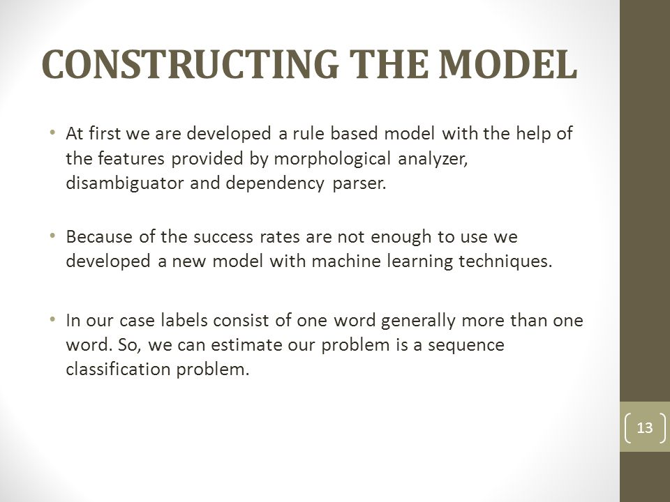 CONSTRUCTING THE MODEL At first we are developed a rule based model with the help of the features provided by morphological analyzer, disambiguator an
