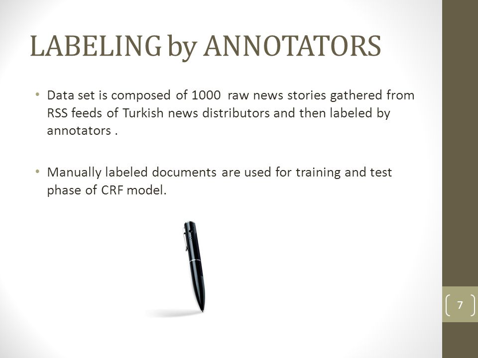 LABELING by ANNOTATORS Data set is composed of 1000 raw news stories gathered from RSS feeds of Turkish news distributors and then labeled by annotato