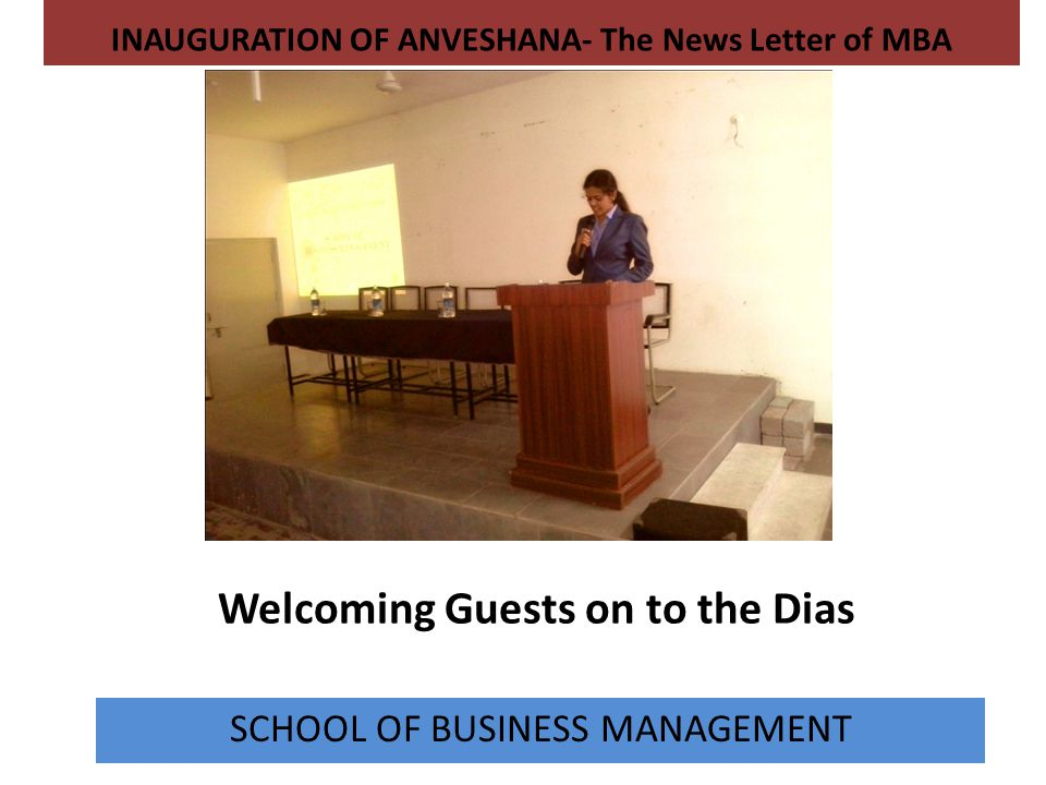 Welcoming Guests on to the Dias INAUGURATION OF ANVESHANA- The News Letter of MBA SCHOOL OF BUSINESS MANAGEMENT