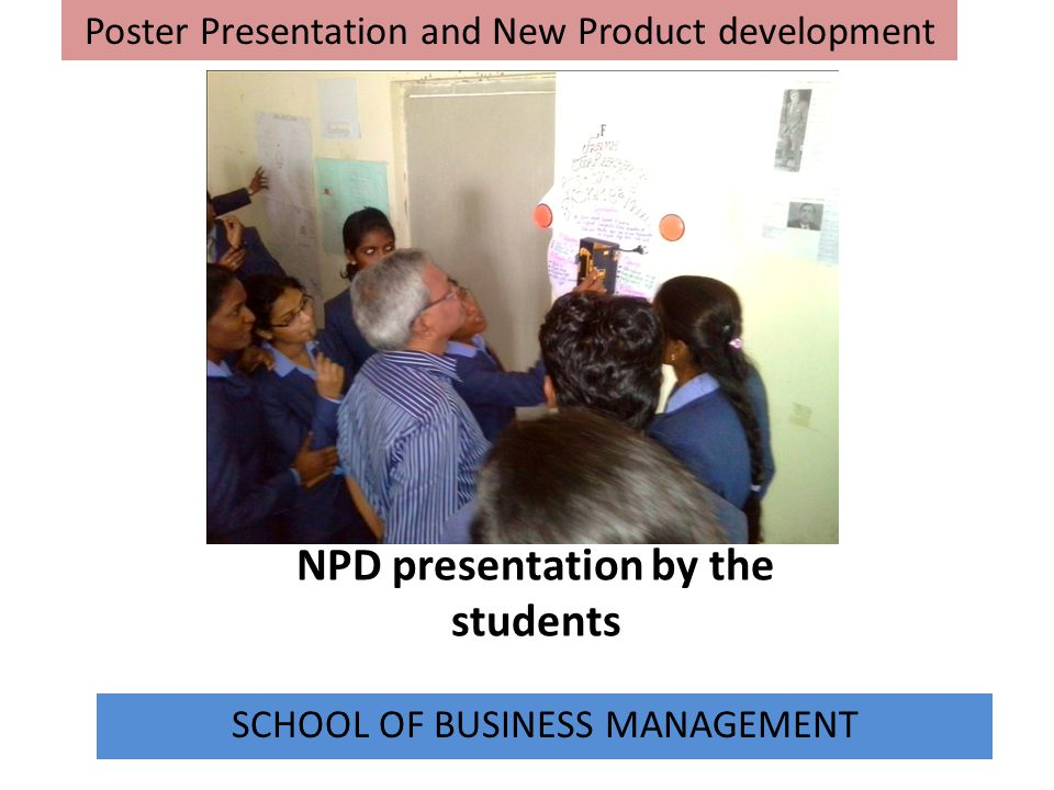 NPD presentation by the students SCHOOL OF BUSINESS MANAGEMENT Poster Presentation and New Product development