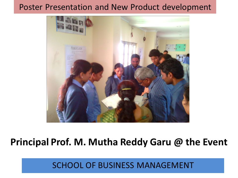 Principal Prof. M. Mutha Reddy Garu @ the Event SCHOOL OF BUSINESS MANAGEMENT Poster Presentation and New Product development
