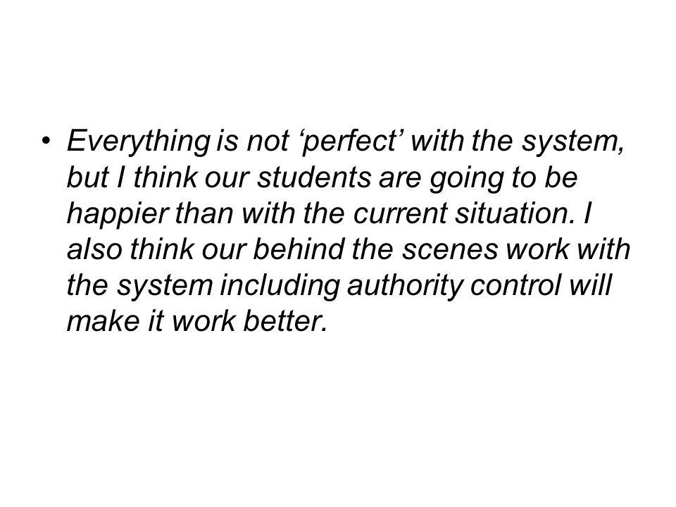 Everything is not perfect with the system, but I think our students are going to be happier than with the current situation.