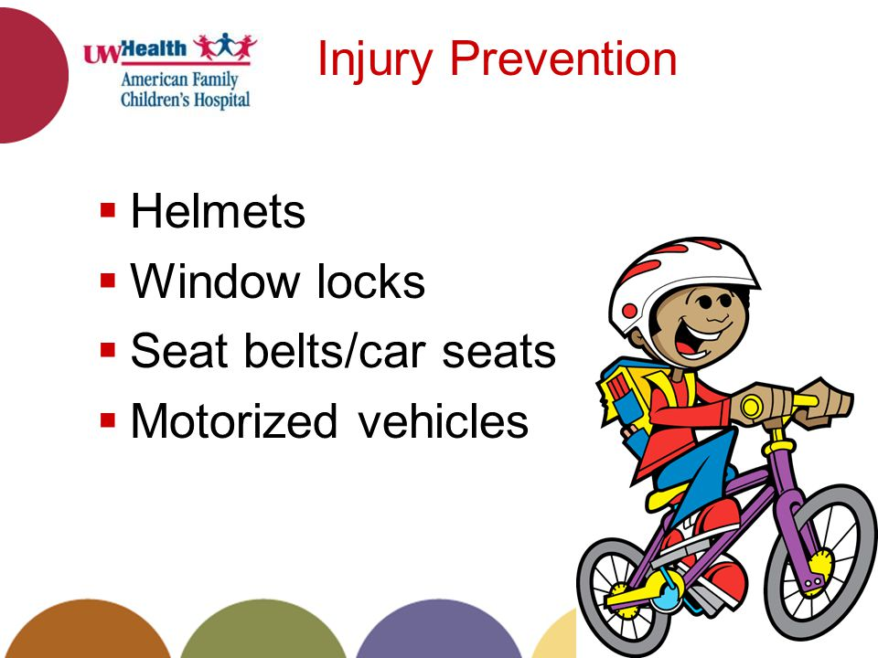 Injury Prevention Helmets Window locks Seat belts/car seats Motorized vehicles 28