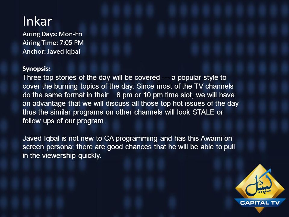 Inkar Airing Days: Mon-Fri Airing Time: 7:05 PM Anchor: Javed Iqbal Synopsis: Three top stories of the day will be covered --- a popular style to cove