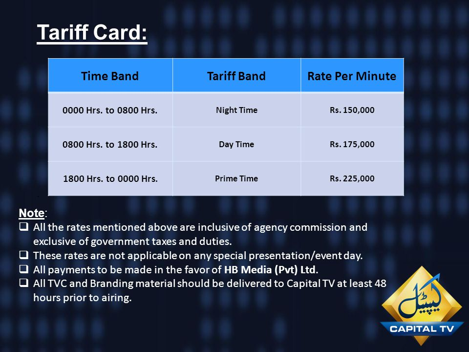 Tariff Card:. Time BandTariff BandRate Per Minute 0000 Hrs. to 0800 Hrs. Night TimeRs. 150,000 0800 Hrs. to 1800 Hrs. Day TimeRs. 175,000 1800 Hrs. to