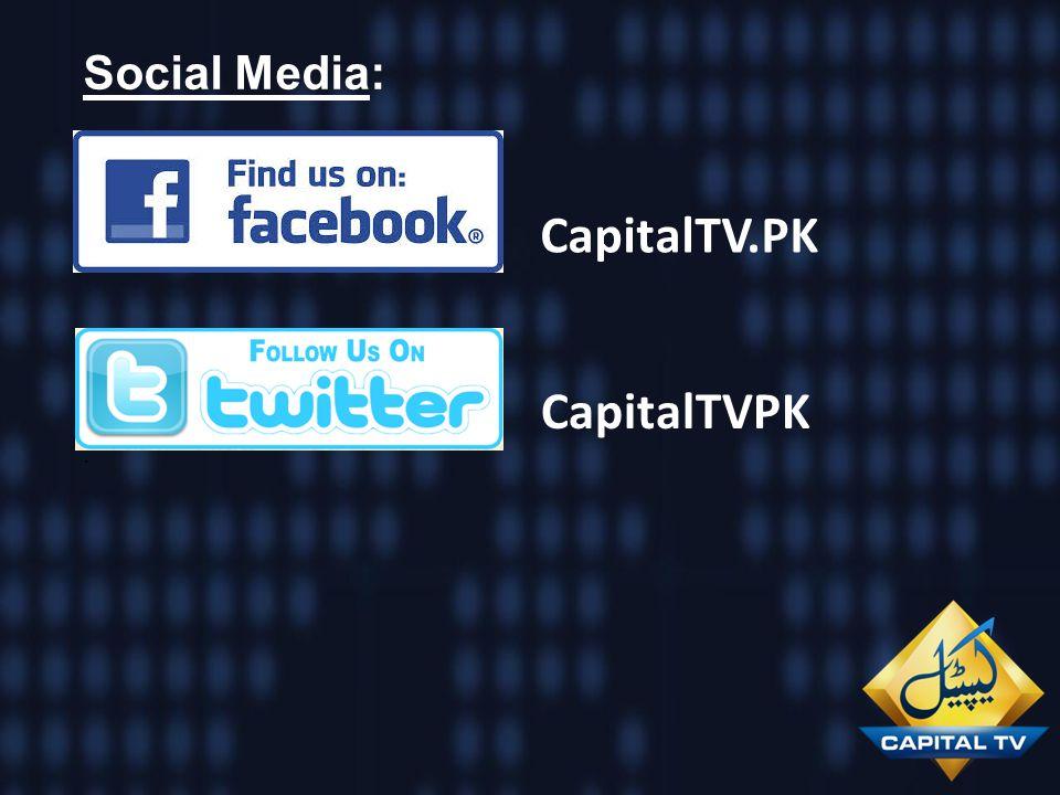 Social Media:. CapitalTV.PK CapitalTVPK