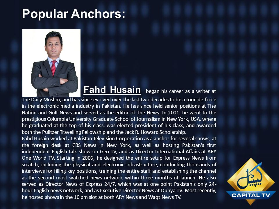 Popular Anchors: Fahd Husain began his career as a writer at The Daily Muslim, and has since evolved over the last two decades to be a tour-de-force i