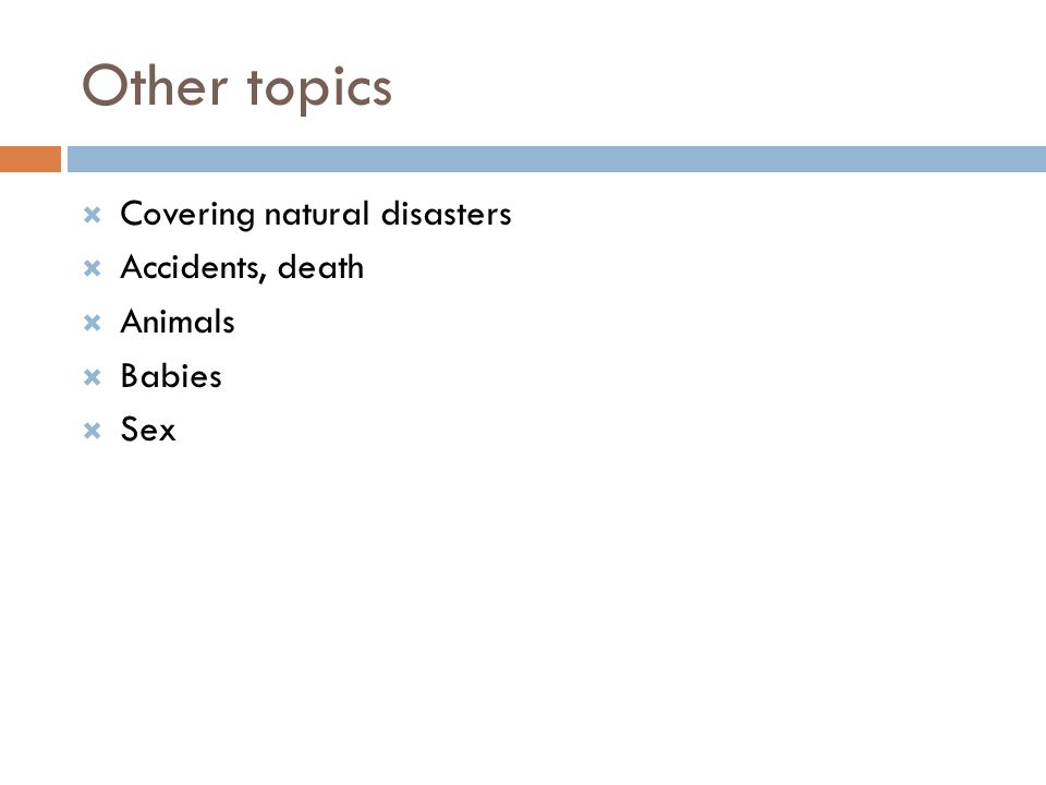 Other topics Covering natural disasters Accidents, death Animals Babies Sex