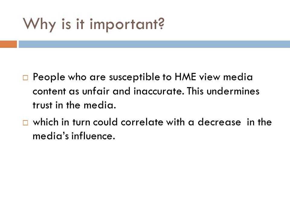 Why is it important? People who are susceptible to HME view media content as unfair and inaccurate. This undermines trust in the media. which in turn