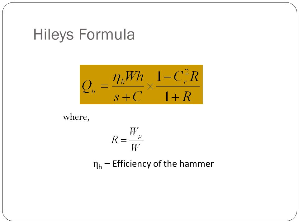 Hileys Formula where, η h – Efficiency of the hammer