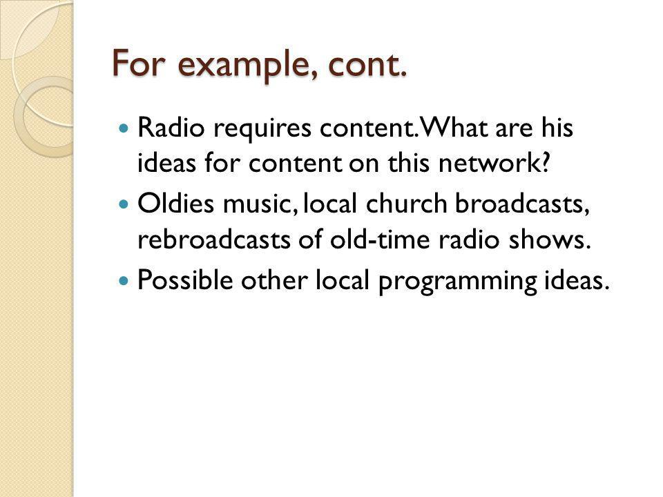 For example, cont. Radio requires content. What are his ideas for content on this network.