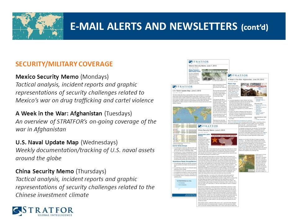 E-MAIL ALERTS AND NEWSLETTERS (contd) SECURITY/MILITARY COVERAGE Mexico Security Memo (Mondays) Tactical analysis, incident reports and graphic repres