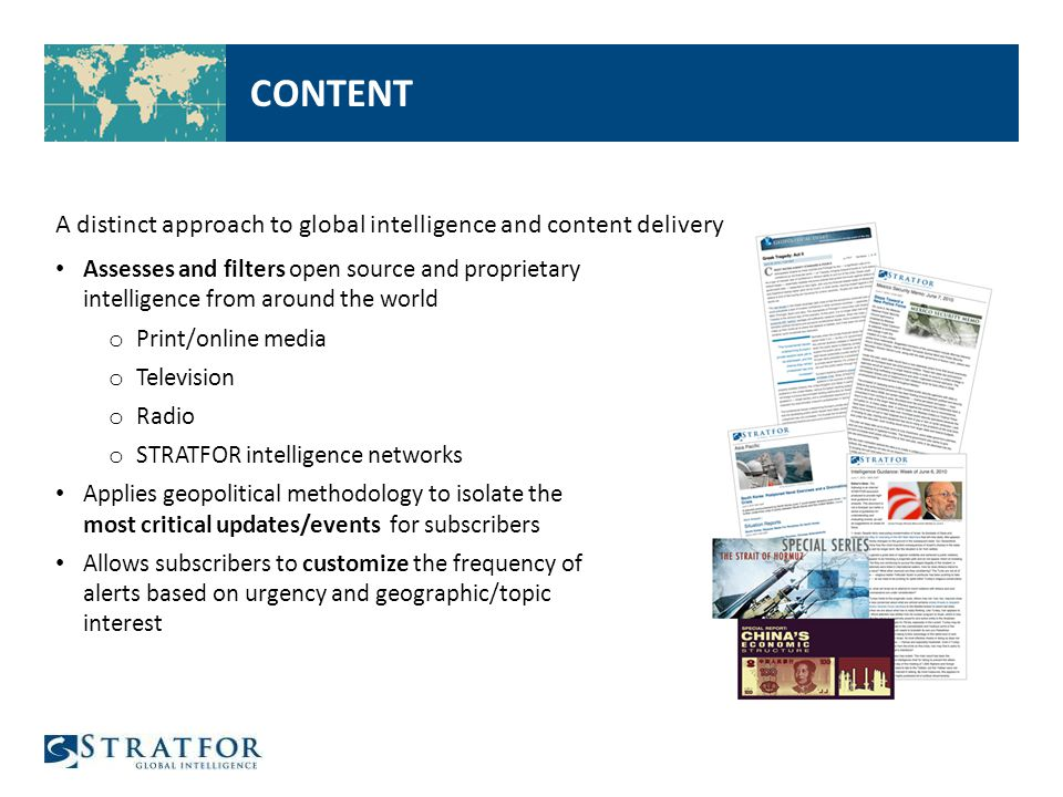 CONTENT A distinct approach to global intelligence and content delivery Assesses and filters open source and proprietary intelligence from around the