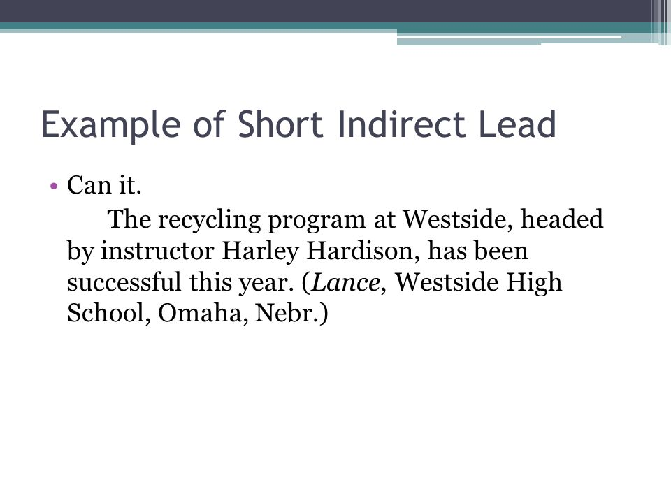 Example of Short Indirect Lead Can it. The recycling program at Westside, headed by instructor Harley Hardison, has been successful this year. (Lance,