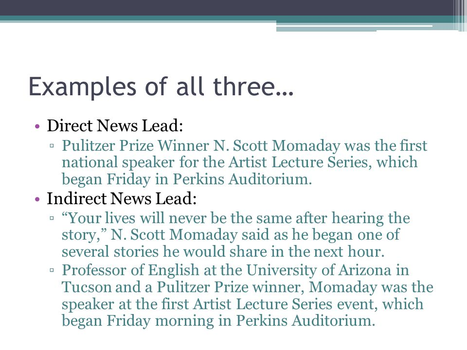 Examples of all three… Direct News Lead: Pulitzer Prize Winner N. Scott Momaday was the first national speaker for the Artist Lecture Series, which be