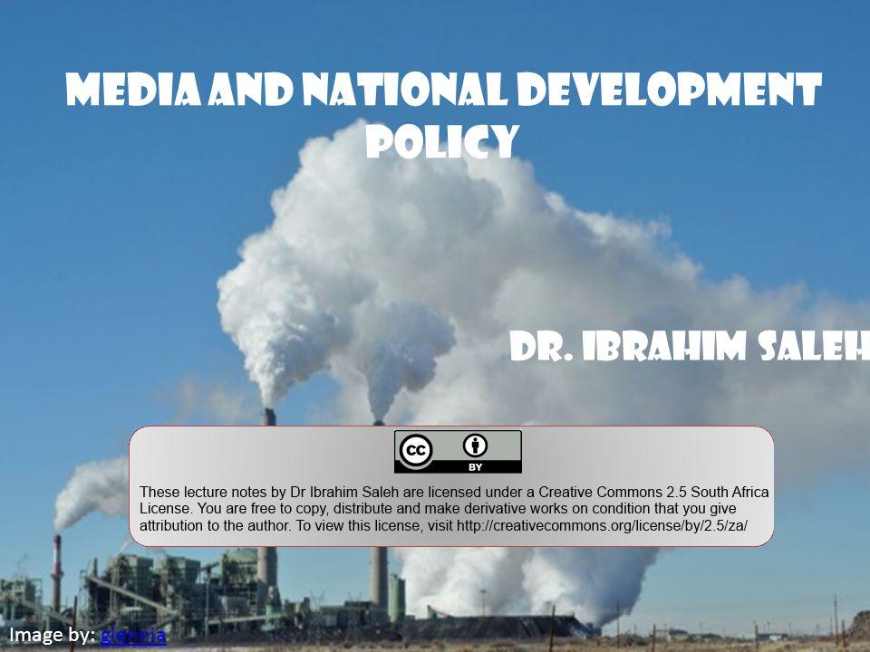 Media and National Development Policy Dr. Ibrahim Saleh Image by: glenniaglennia