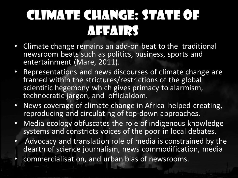 Climate Change: state of affairs Climate change remains an add-on beat to the traditional newsroom beats such as politics, business, sports and entert