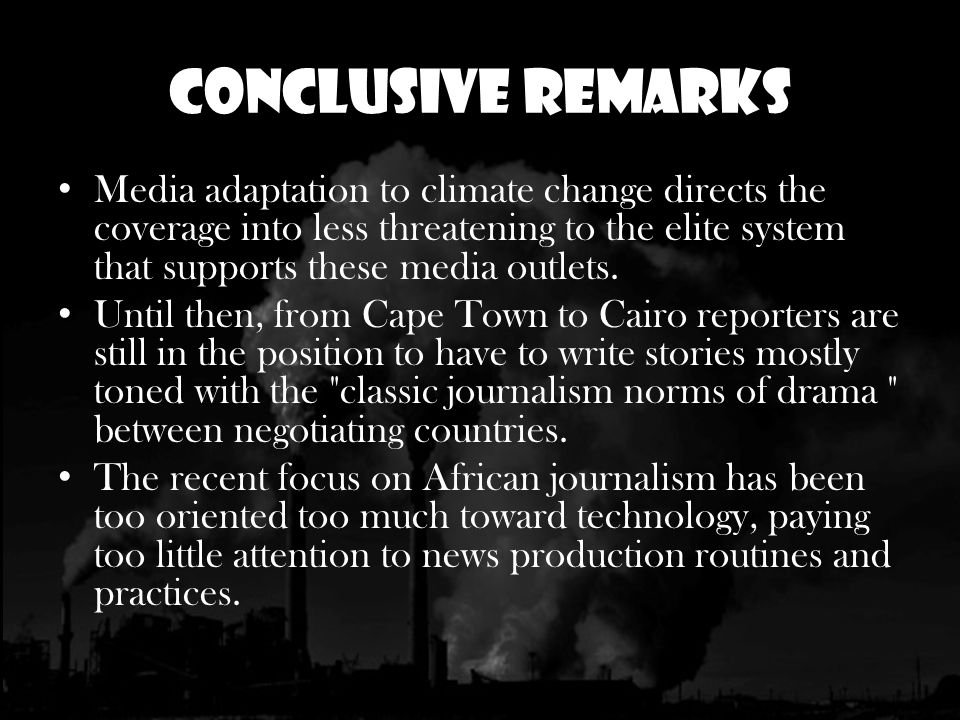 Conclusive Remarks Media adaptation to climate change directs the coverage into less threatening to the elite system that supports these media outlets.