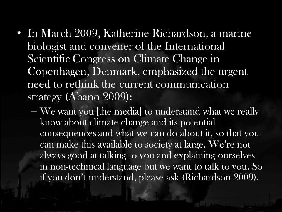 In March 2009, Katherine Richardson, a marine biologist and convener of the International Scientific Congress on Climate Change in Copenhagen, Denmark