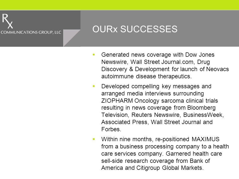 OURx SUCCESSES Generated news coverage with Dow Jones Newswire, Wall Street Journal.com, Drug Discovery & Development for launch of Neovacs autoimmune disease therapeutics.