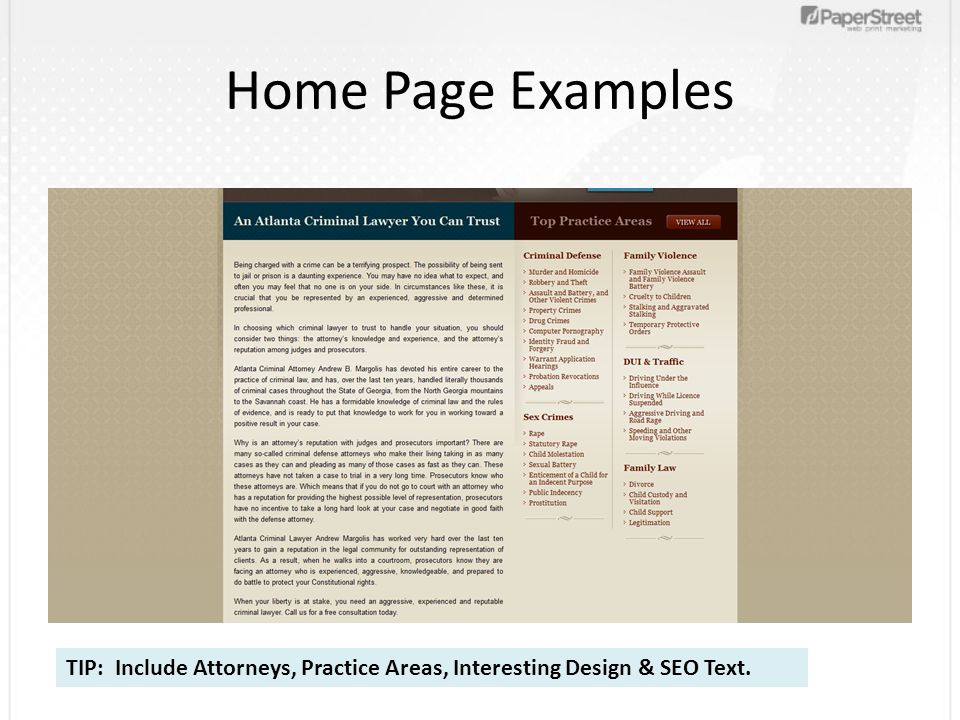 Home Page Examples TIP: Include Attorneys, Practice Areas, Interesting Design & SEO Text.