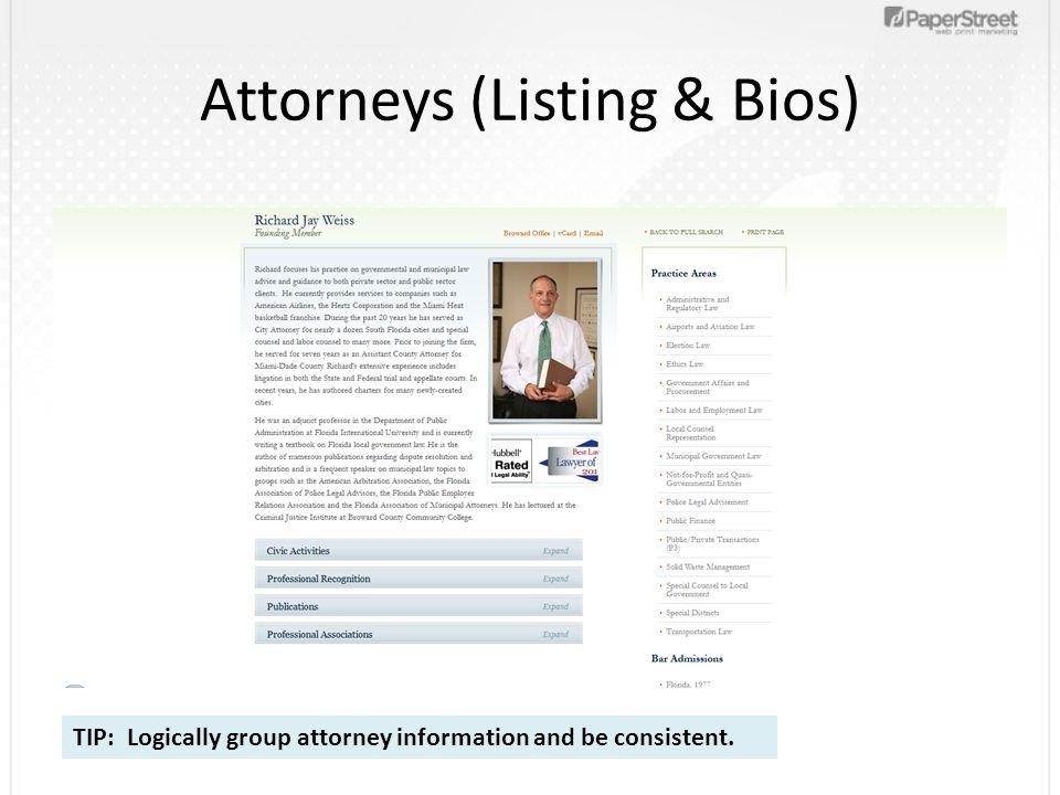 Attorneys (Listing & Bios) TIP: Logically group attorney information and be consistent.