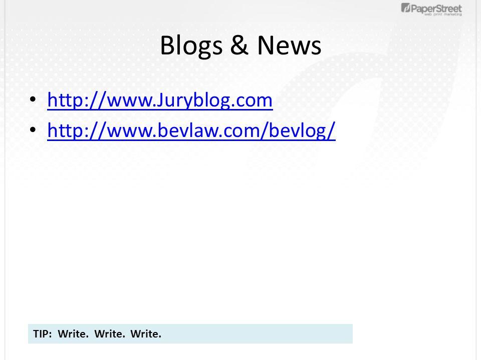 Blogs & News http://www.Juryblog.com http://www.bevlaw.com/bevlog/ TIP: Write. Write. Write.