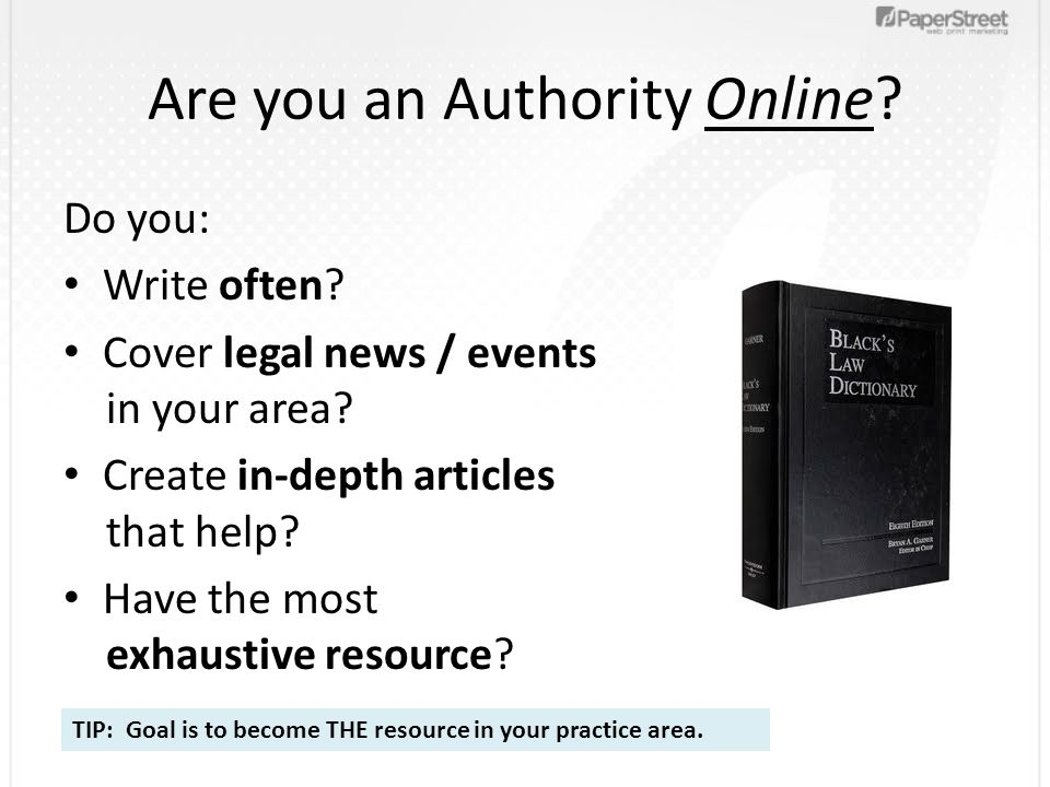 Are you an Authority Online? Do you: Write often? Cover legal news / events in your area? Create in-depth articles that help? Have the most exhaustive