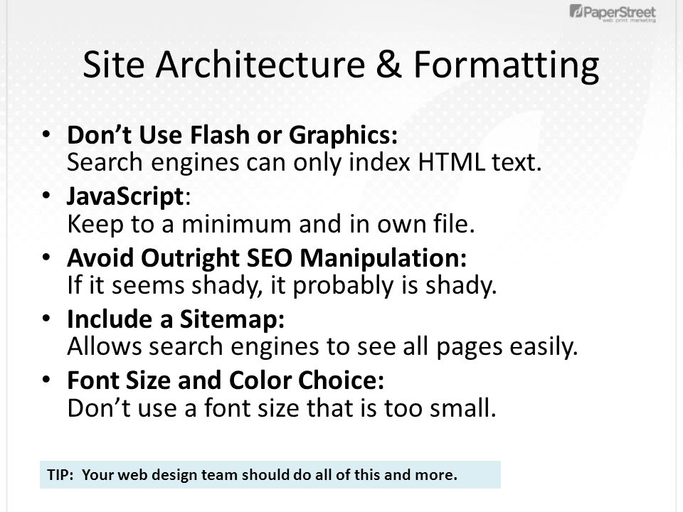 Site Architecture & Formatting Dont Use Flash or Graphics: Search engines can only index HTML text. JavaScript: Keep to a minimum and in own file. Avo