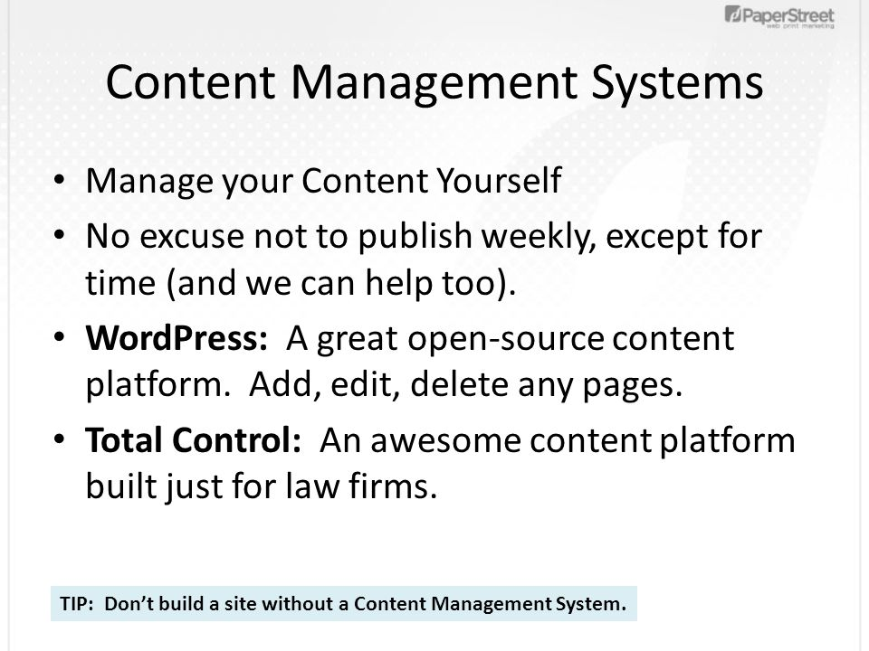 Content Management Systems Manage your Content Yourself No excuse not to publish weekly, except for time (and we can help too). WordPress: A great ope