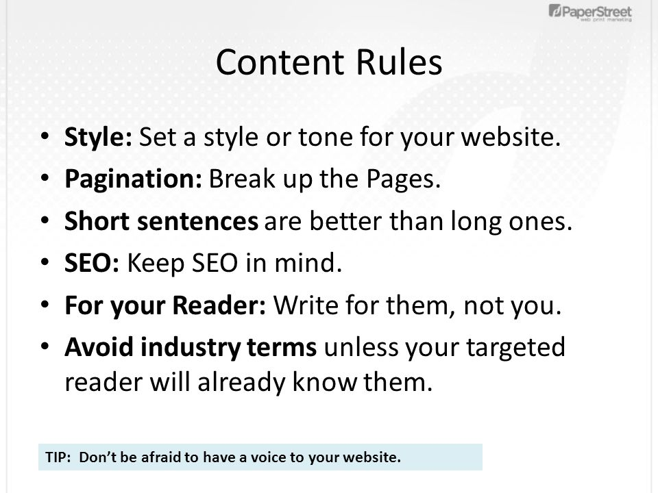 Content Rules Style: Set a style or tone for your website. Pagination: Break up the Pages. Short sentences are better than long ones. SEO: Keep SEO in