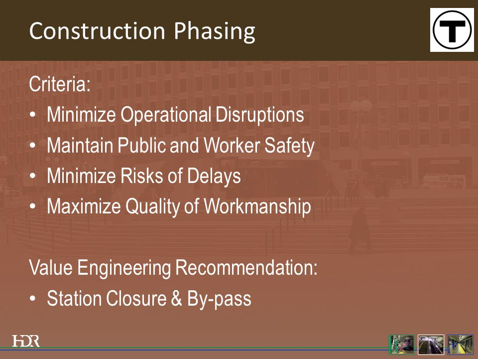 Construction Phasing Criteria: Minimize Operational Disruptions Maintain Public and Worker Safety Minimize Risks of Delays Maximize Quality of Workmanship Value Engineering Recommendation: Station Closure & By-pass