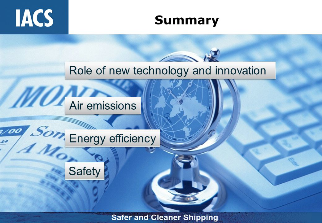 Conclusions Ships are the most sustainable means of transport Challenge to apply new technologies or alternative fuels Interfaces with other systems Long-term performance and economic balance Ships cannot be seen in isolation Sustainability aspects need to be, and can be, measured Innovation is inextricably linked to sustainability