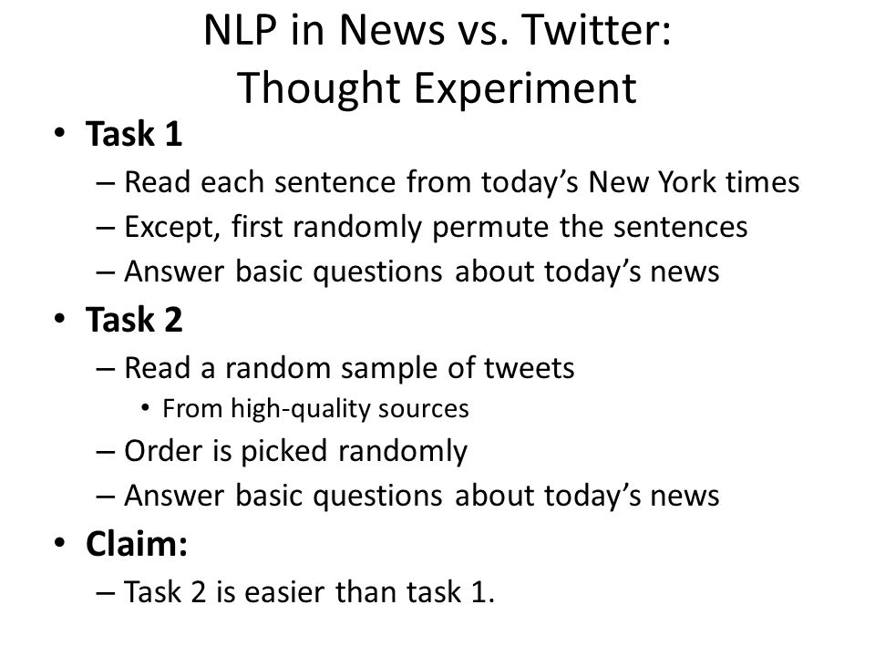 NLP in News vs. Twitter: Thought Experiment Task 1 – Read each sentence from todays New York times – Except, first randomly permute the sentences – An