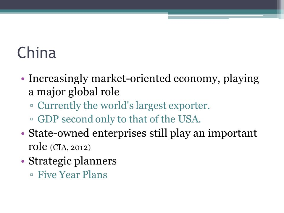Increasingly market-oriented economy, playing a major global role Currently the world s largest exporter.