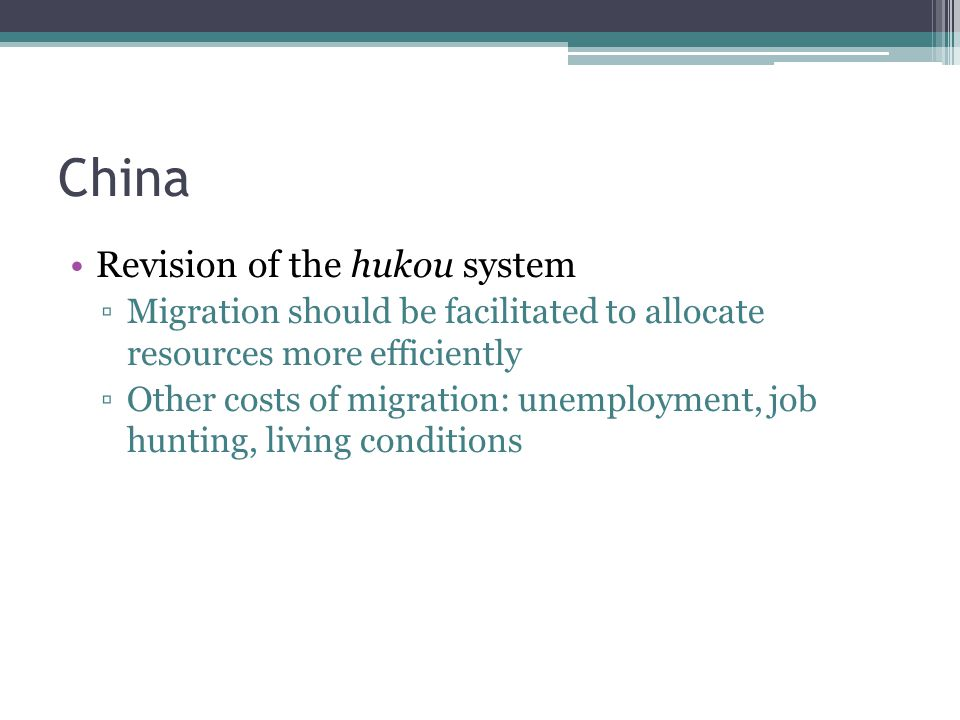 China Revision of the hukou system Migration should be facilitated to allocate resources more efficiently Other costs of migration: unemployment, job hunting, living conditions
