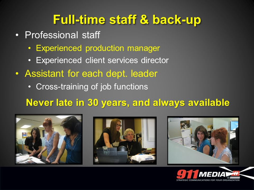 Professional staff Experienced production manager Experienced client services director Assistant for each dept. leader Cross-training of job functions
