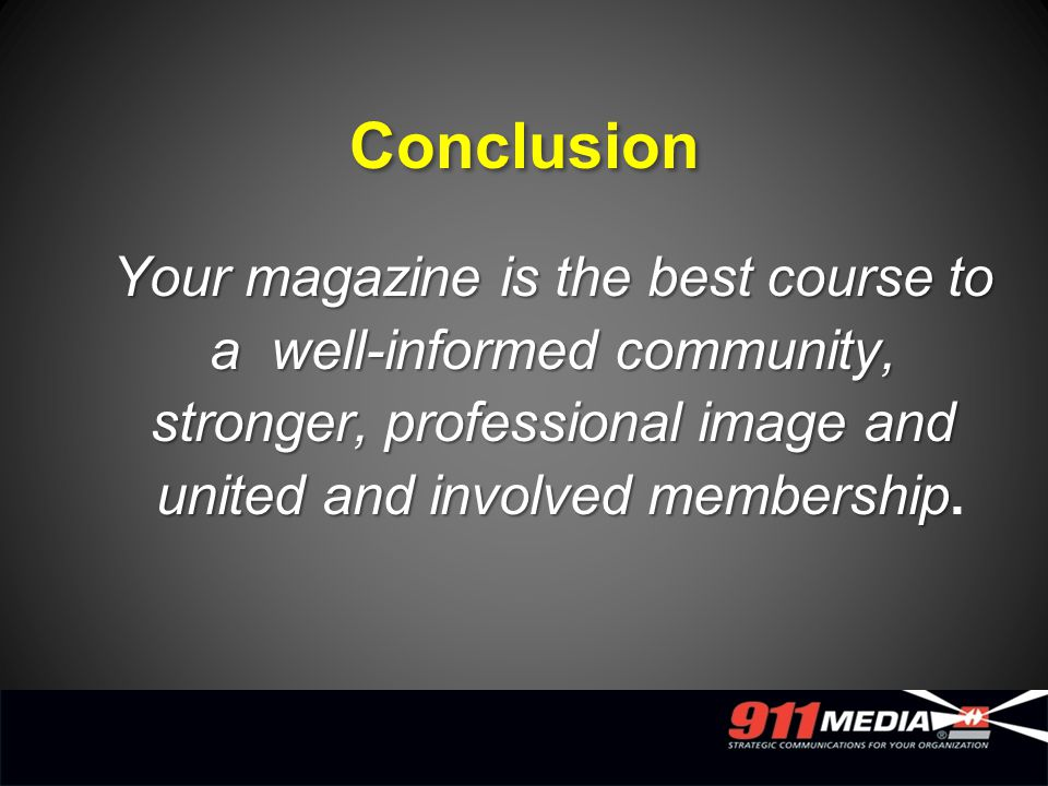 Conclusion Your magazine is the best course to a well-informed community, stronger, professional image and united and involved membership Your magazin