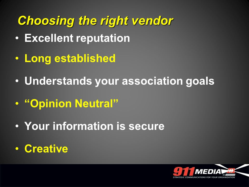 Excellent reputation Long established Understands your association goals Opinion Neutral Your information is secure Creative Choosing the right vendor