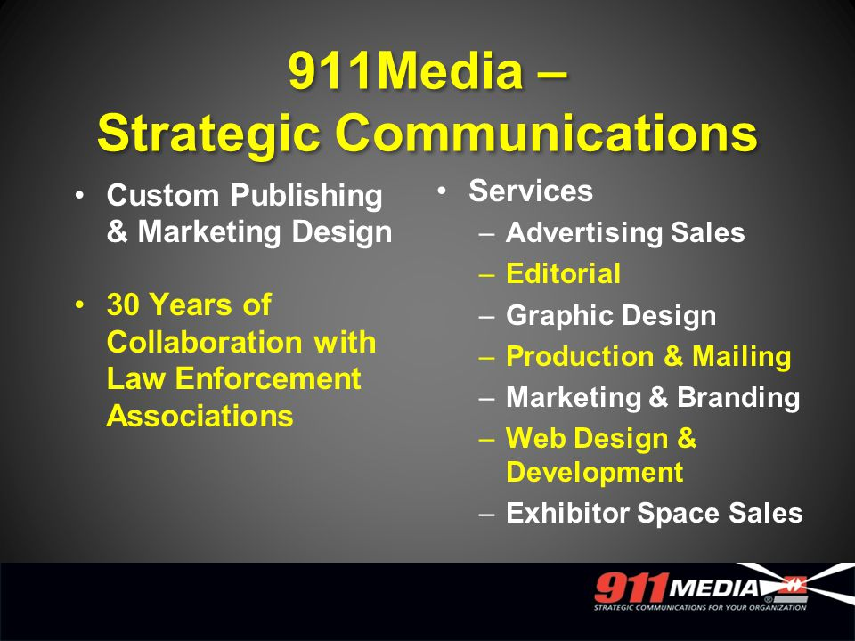 911Media – Strategic Communications Custom Publishing & Marketing Design 30 Years of Collaboration with Law Enforcement Associations Services –Adverti