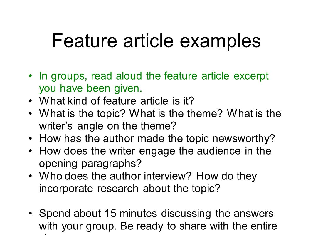 Feature article examples In groups, read aloud the feature article excerpt you have been given. What kind of feature article is it? What is the topic?