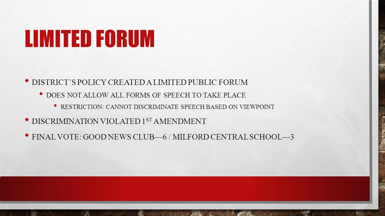 LIMITED FORUM DISTRICTS POLICY CREATED A LIMITED PUBLIC FORUM DOES NOT ALLOW ALL FORMS OF SPEECH TO TAKE PLACE RESTRICTION: CANNOT DISCRIMINATE SPEECH