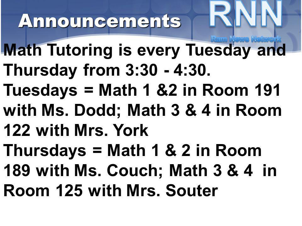 Math Tutoring is every Tuesday and Thursday from 3:30 - 4:30. Tuesdays = Math 1 &2 in Room 191 with Ms. Dodd; Math 3 & 4 in Room 122 with Mrs. York Th