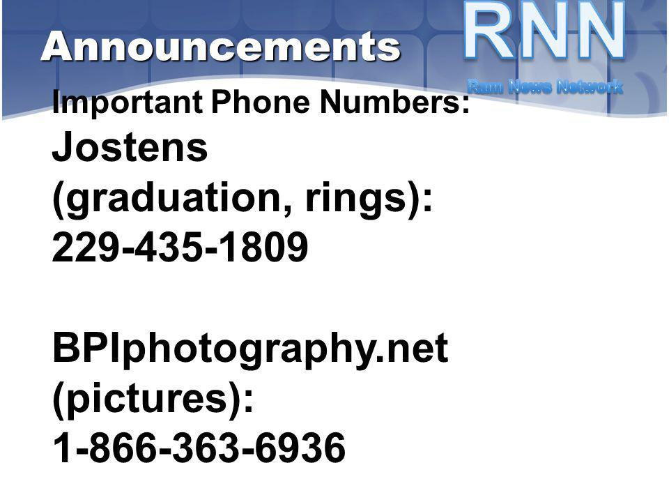 Important Phone Numbers: Jostens (graduation, rings): 229-435-1809BPIphotography.net(pictures):1-866-363-6936 Announcements